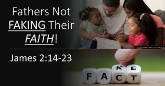 Fathers Not Faking Their Faith | June 20, 2021 | 11 A.M. | Pastor Dockery