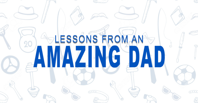 Lessons from an Amazing Dad