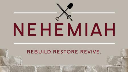 Nehemiah - Rebuild. Restore. Revive