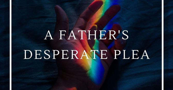 A Father's Desperate Plea