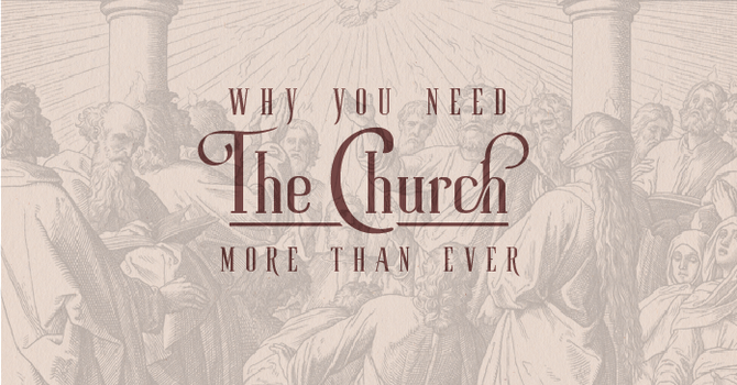 Why You Need the Church More than Ever, Week 1