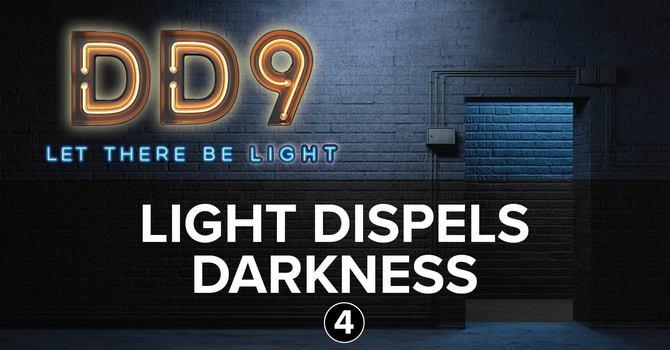 Session 4: Light Dispels Darkness
