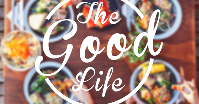 The Good Life: Eating