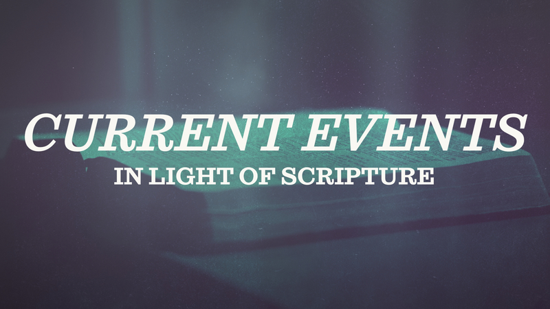 Current Events in Light of Scripture