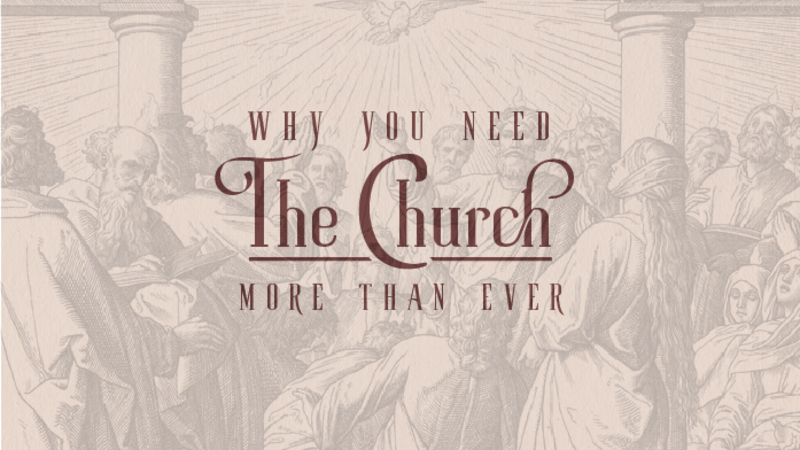 Why You Need the Church More Than Ever, Week 5