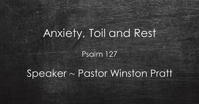 Anxiety, Toil and Rest