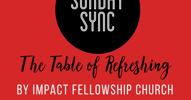 Sunday Sync: The Table of Refreshing