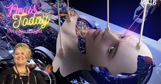 "NEWS TODAY w/Dr. June Knight - Digital Twins, Technology Advances, Ai, Humanoids, ""V"", etc. image"