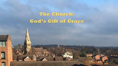 "THE CHURCH: GOD'S GIFT OF GRACE"""