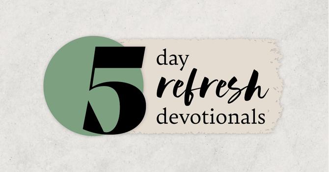 5 Day Refresh Devotionals