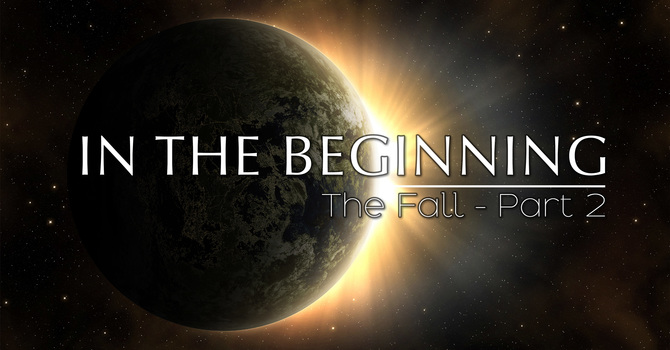 In The Beginning-The Fall Pt. 2 (2021) | Pastor Rob Rucci