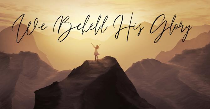 We Beheld His Glory (Lesson #1)