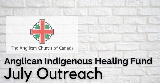 July Outreach: Anglican Indigenous Healing Fund image