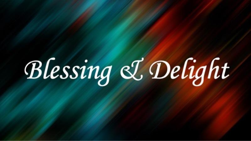 Blessing & Delight