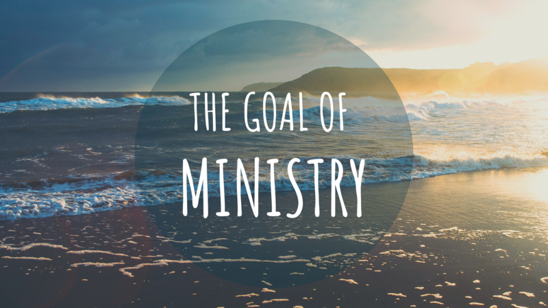 The Goal of Ministry