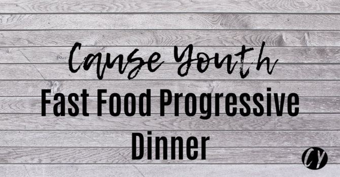 Cause Youth Fast Food Progressive Dinner