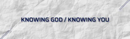 Knowing God Knowing You