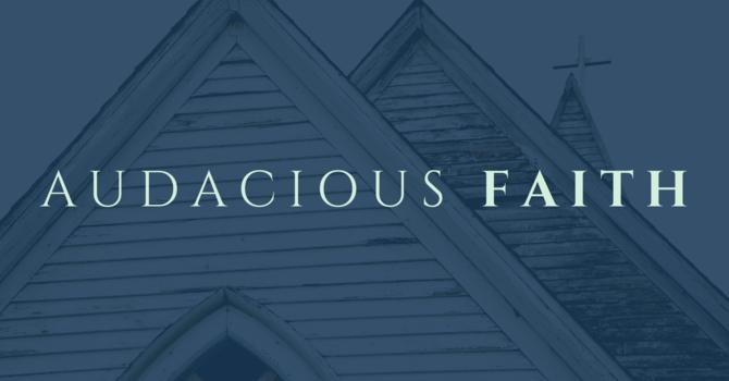 Audacious Faith