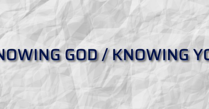 Knowing God Knowing You - Part I