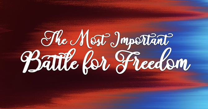 The Most Important Battle For Freedom