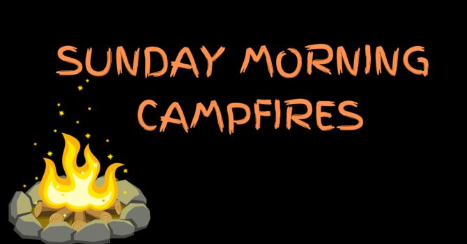 Sunday Morning Campfires