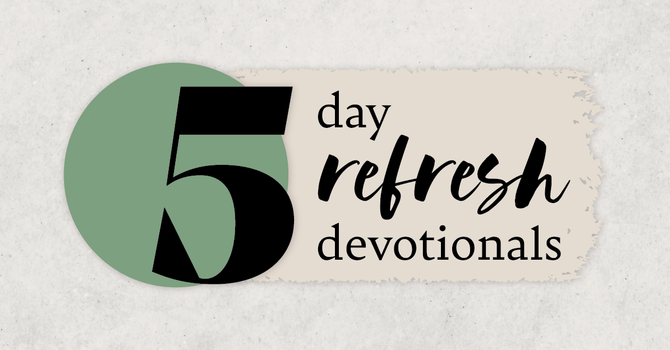 Refresh Devotionals: Day 5 image