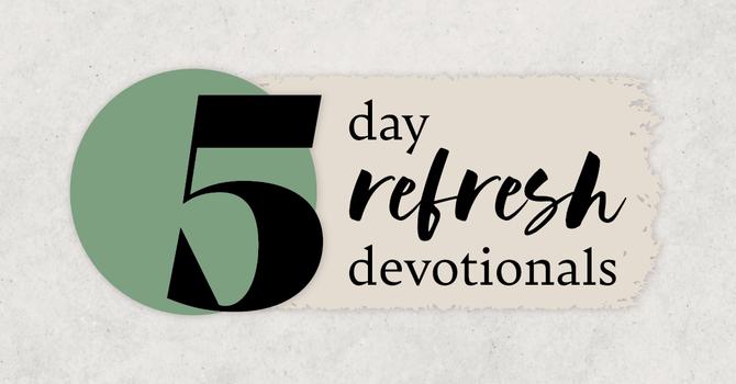 Refresh Devotionals: Day 4 image