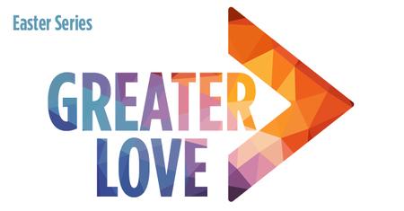 Greater Love: Easter 2018