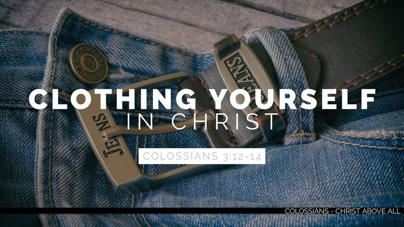 Clothing Ourselves in Christ - Part 4