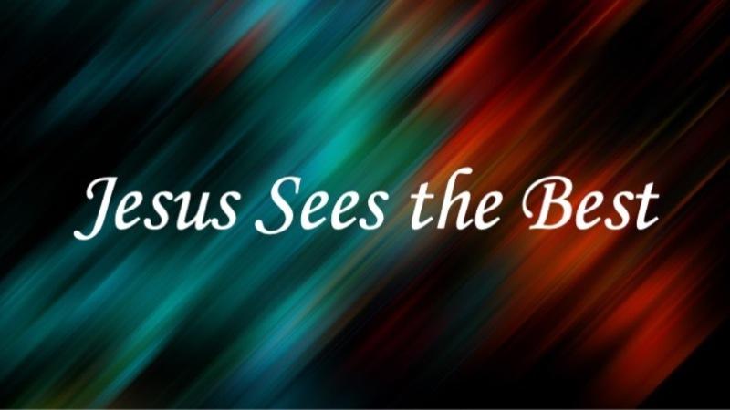 Jesus Sees The Best