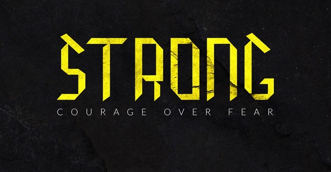 Be Strong:  Courage Over Fear