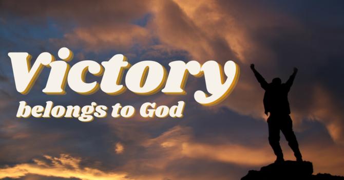 Victory Belongs to God