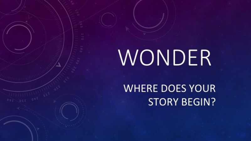 Where does your story begin?: Wonder Part 2