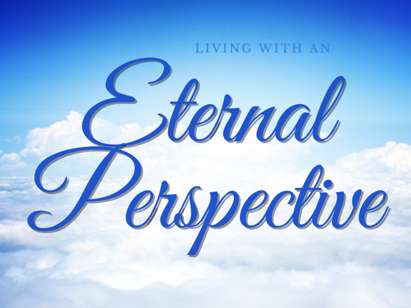Living with an Eternal Perspective Part 1