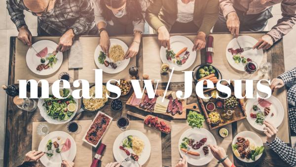 MEALS WITH JESUS