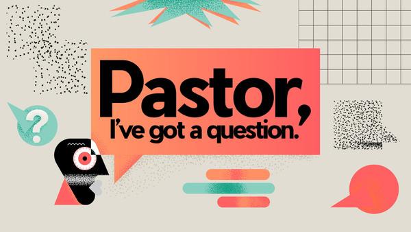 Pastor, I've Got A Question