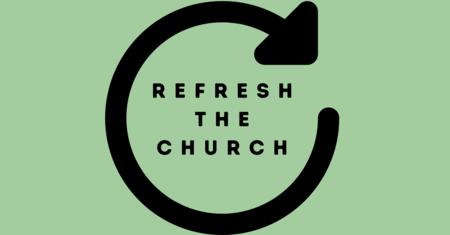 Refresh the Church