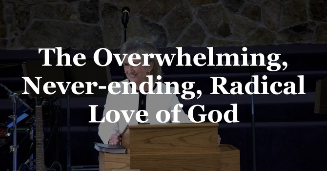 The Overwhelming, Never-ending, Radical Love of God