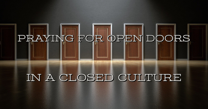 Praying for Open Doors in a Closed Culture