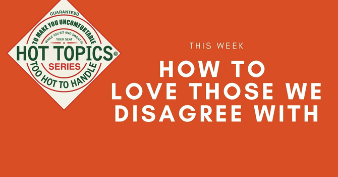How To Love Those We Disagree With