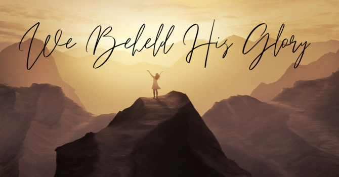 We Beheld His Glory (Lesson #2)
