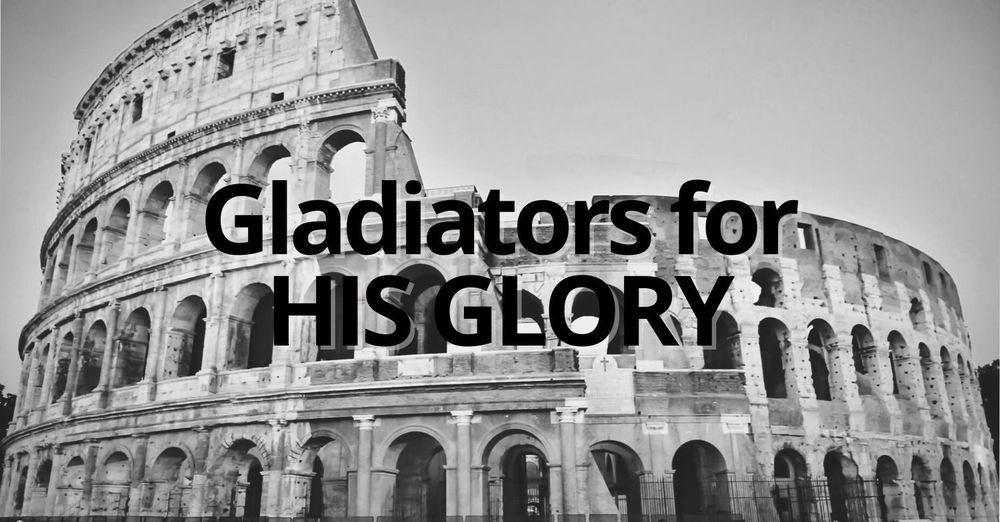 Gladiators For His Glory