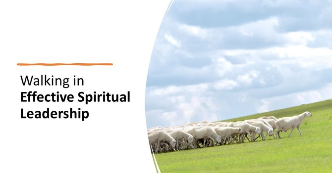 Walking in Effective Spiritual Leadership