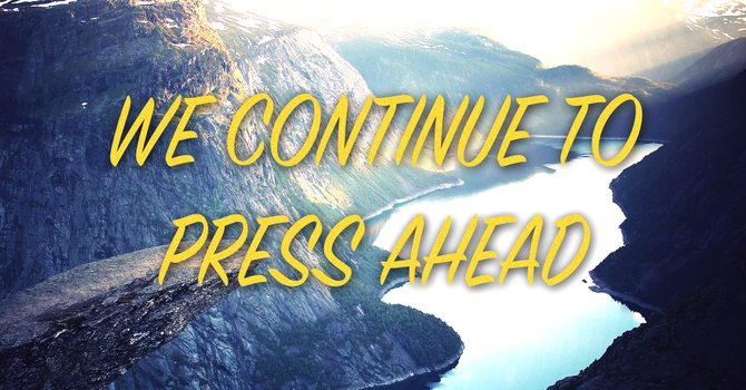 We Continue To Press Ahead
