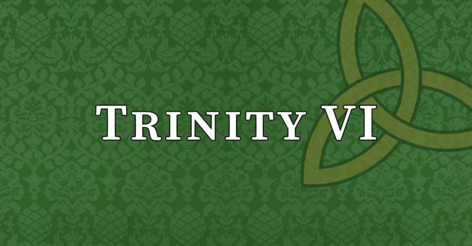 Sixth Sunday after Trinity, 10:00 A.M.