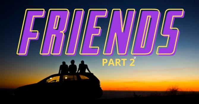 Friends - Part 2