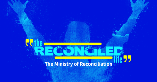 """""""The Reconciled Life"""" Part 2"""