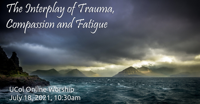 The Interplay of Trauma, Compassion and Fatigue