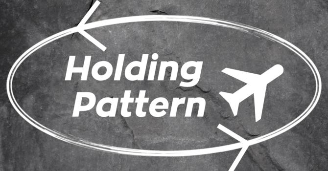 A Holding Pattern