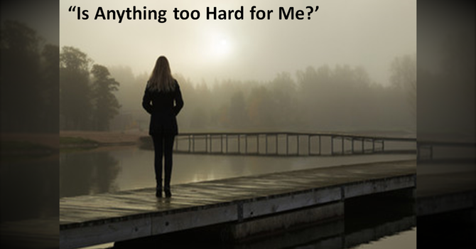 Is Anything too Hard for Me?